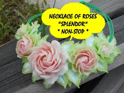 "NECKLACE OF ROSES ""SPLENDOR"" * POLYMER CLAY * NON-STOP"