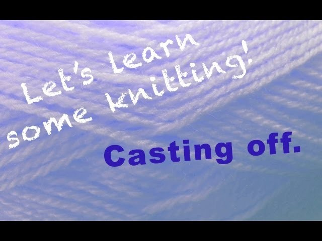 How To   Knitting for beginners   Casting Off