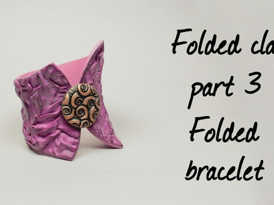 Tutorial ∗ Folded clay ∗ Part III ∗ Folded bracelet ∗ Fimo