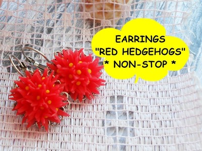 "EARRINGS ""RED HEDGEHOGS"" * NON-STOP * POLYMER CLAY"