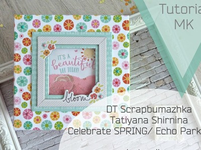 DT Scrapbumazhka 2017. Celebrate Spring.Echo Park paper paper. Photo album. tutorial